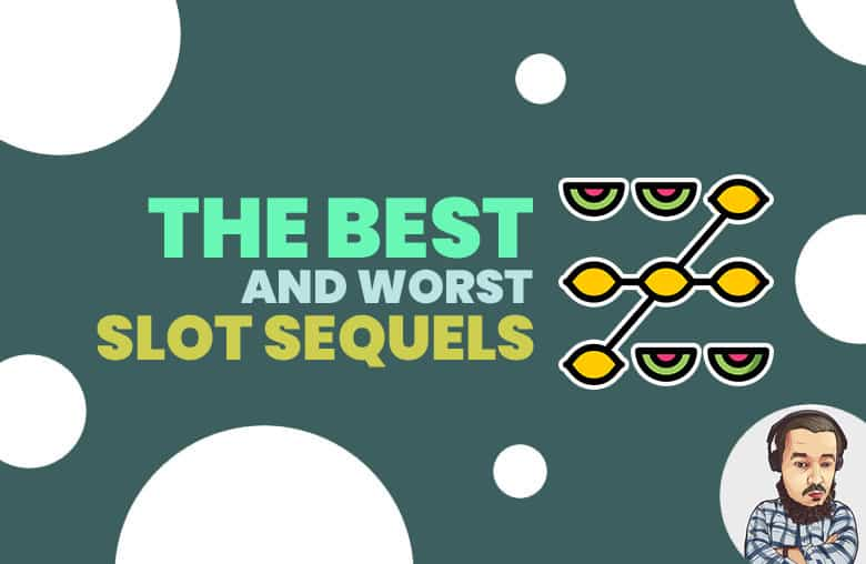 The Best and Worst Slot Sequels
