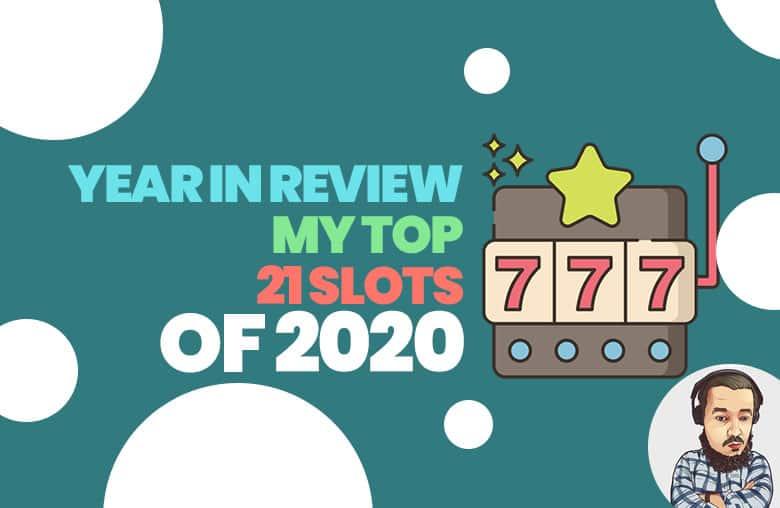 Top 21 Slots of 2020
