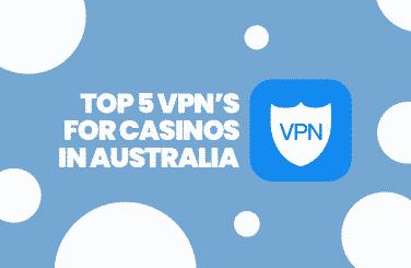 Top 5 VPN's for online casinos in Australia